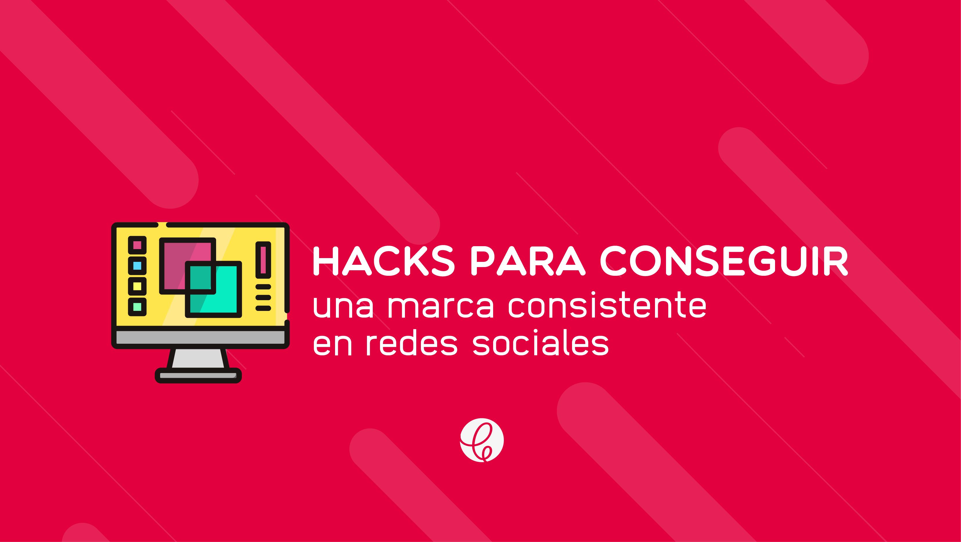 hacks para conseguir una marca consistente en redes sociales